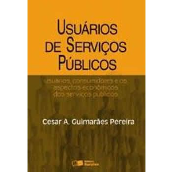 Usuários de serviços públicos : usuários, consumidores e os aspectos econômicos dos serviços públicos