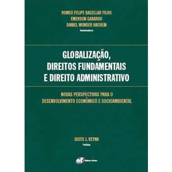 Globalização, Direitos Fundamentais e Direito Administrativo: novas perspectivas para o desenvolvimento econômico e socioambiental - Anais do I Congresso da Rede Docente Eurolatinoamericana de Direito Administrativo