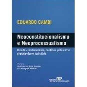 Neoconstitucionalismo e Neoprocessualismo: Direitos Fundamentais, Políticas Públicas e Protagonismo Judiciário