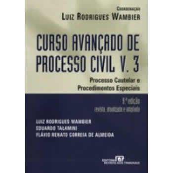 Curso Avançado de Processo Civil v.3: Processo Cautelar e Procedimentos Especiais
