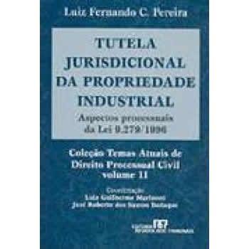 Tutela Jurisdicional da Propriedade Industrial - ED. 1 Aspectos Processuais da Lei 9.279/1996