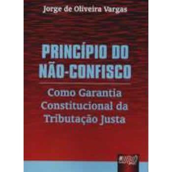 Princípio do Não-Confisco - Como Garantia Constitucional da Tributação Justa