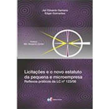 Licitações e o Novo Estatuto da Pequena e Microempresa - Reflexos Práticos da LC Número 123/06